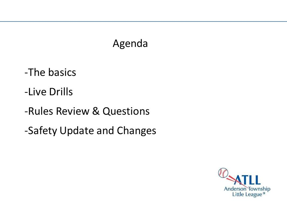 Agenda -The basics -Live Drills -Rules Review & Questions -Safety Update and Changes