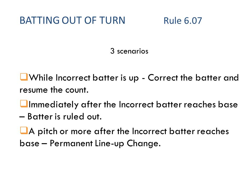 3 scenarios  While Incorrect batter is up - Correct the batter and resume the count.