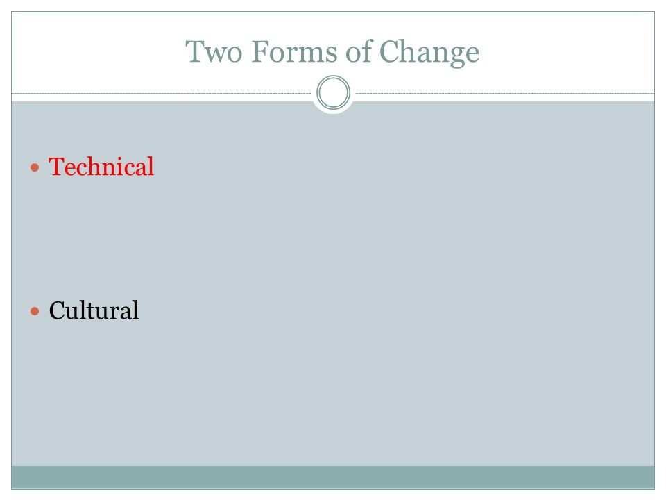 Two Forms of Change Technical Cultural