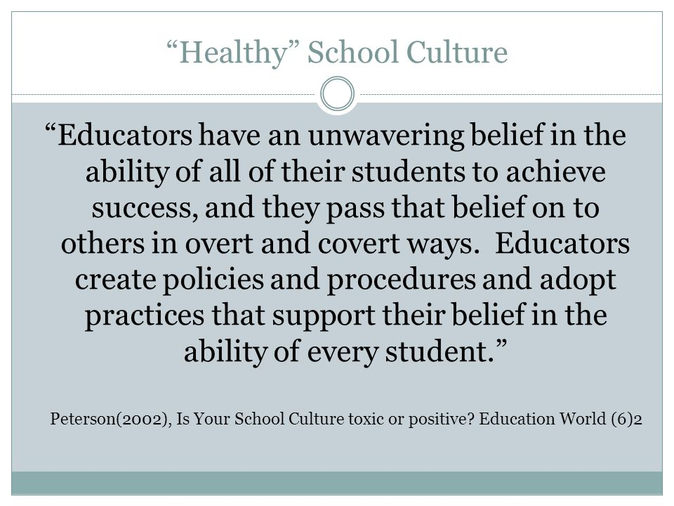 """""""Healthy"""" School Culture """"Educators have an unwavering belief in the ability of all of their students to achieve success, and they pass that belief on"""
