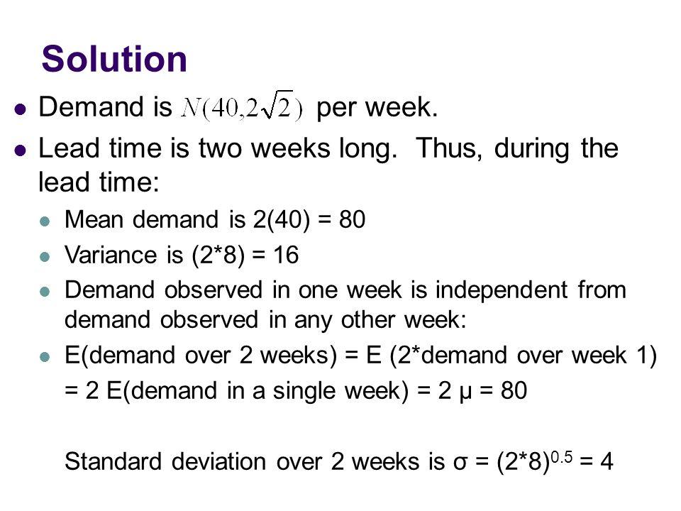 Demand is per week.Lead time is two weeks long.