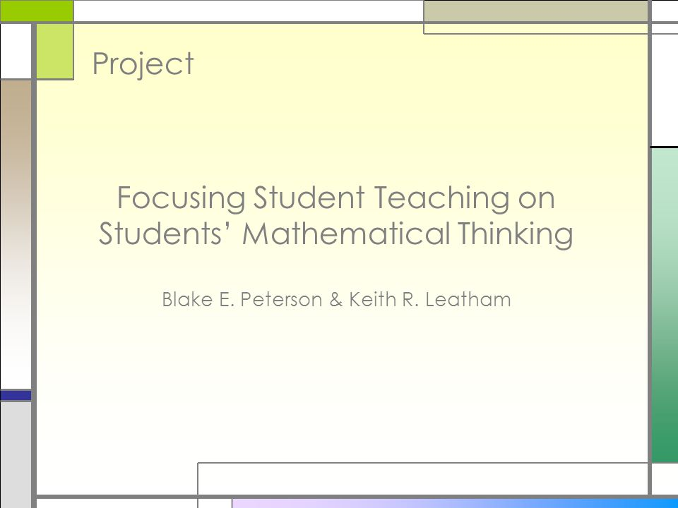 Project Focusing Student Teaching on Students' Mathematical Thinking Blake E.
