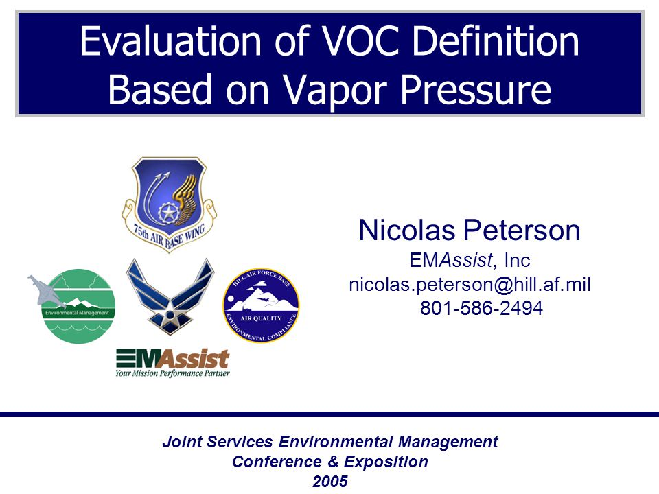 Evaluation of VOC Definition Based on Vapor Pressure Joint Services Environmental Management Conference & Exposition 2005 Nicolas Peterson EMAssist, I