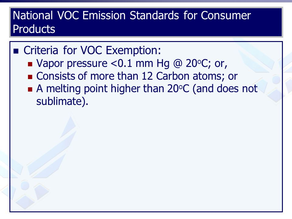 National VOC Emission Standards for Consumer Products Criteria for VOC Exemption: Vapor pressure <0.1 mm Hg @ 20 o C; or, Consists of more than 12 Car
