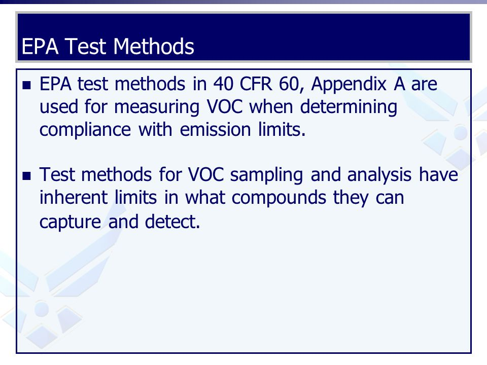EPA Test Methods EPA test methods in 40 CFR 60, Appendix A are used for measuring VOC when determining compliance with emission limits. Test methods f