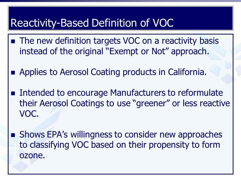 "Reactivity-Based Definition of VOC The new definition targets VOC on a reactivity basis instead of the original ""Exempt or Not"" approach. Applies to A"