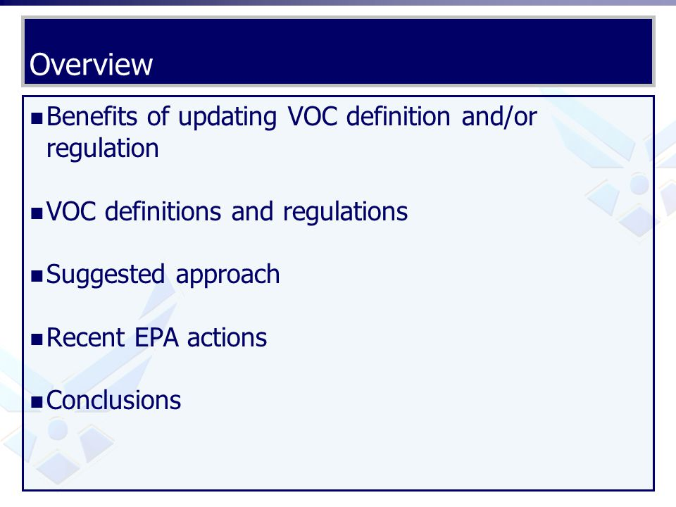 Overview Benefits of updating VOC definition and/or regulation VOC definitions and regulations Suggested approach Recent EPA actions Conclusions