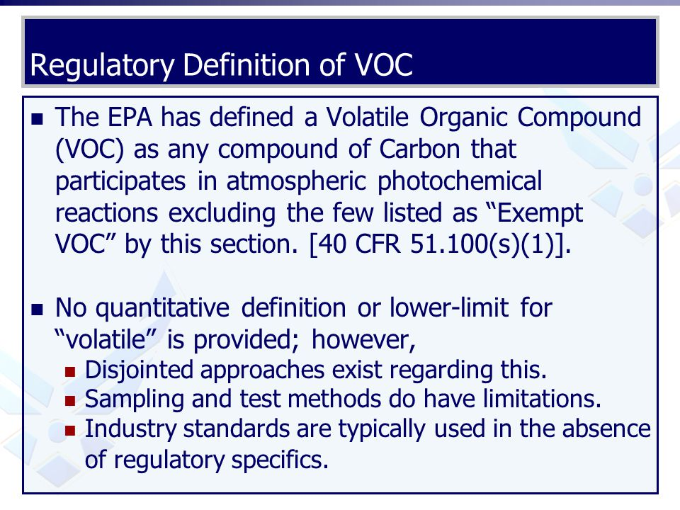 Regulatory Definition of VOC The EPA has defined a Volatile Organic Compound (VOC) as any compound of Carbon that participates in atmospheric photoche