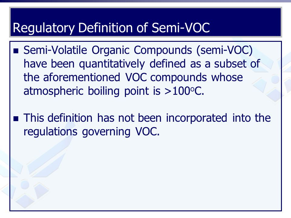 Regulatory Definition of Semi-VOC Semi-Volatile Organic Compounds (semi-VOC) have been quantitatively defined as a subset of the aforementioned VOC co