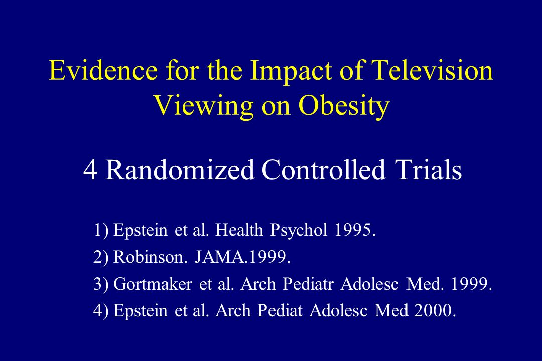 Evidence for the Impact of Television Viewing on Obesity 4 Randomized Controlled Trials 1) Epstein et al.