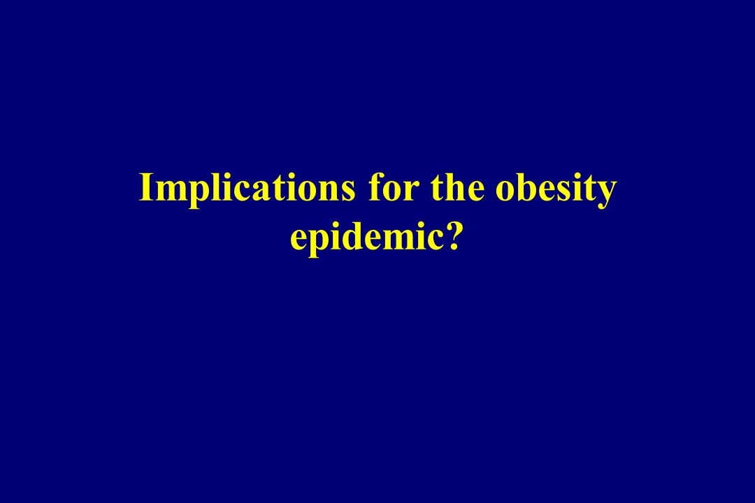 Implications for the obesity epidemic
