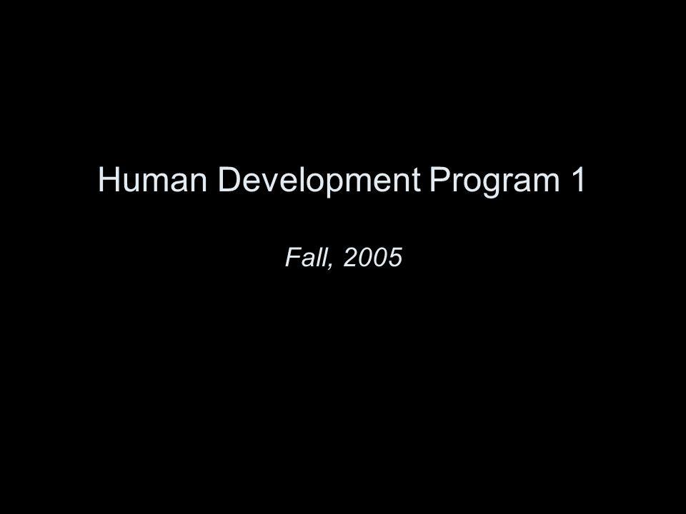Human Development Program 1 Fall, 2005