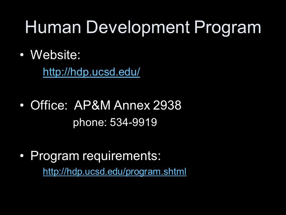 Website: http://hdp.ucsd.edu/ Office: AP&M Annex 2938 phone: 534-9919 Program requirements: http://hdp.ucsd.edu/program.shtml Human Development Program