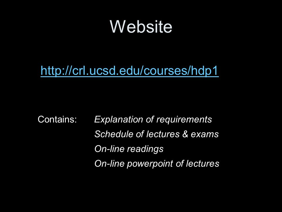 Website http://crl.ucsd.edu/courses/hdp1 Contains:Explanation of requirements Schedule of lectures & exams On-line readings On-line powerpoint of lectures