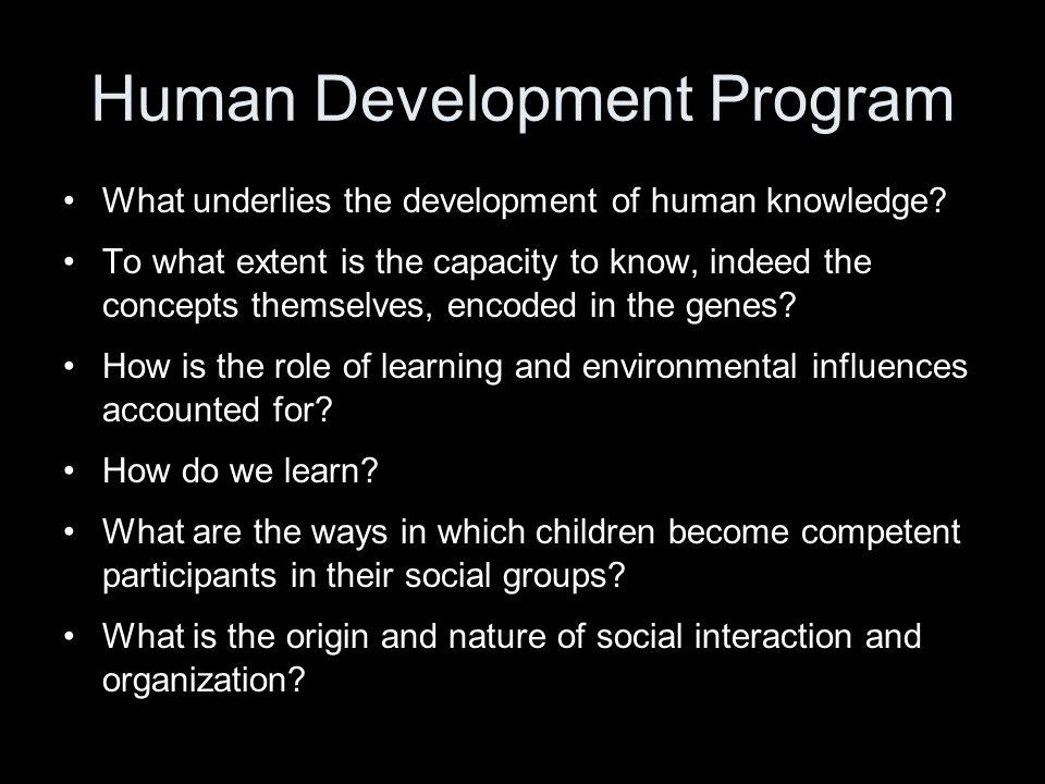 Human Development Program What underlies the development of human knowledge.