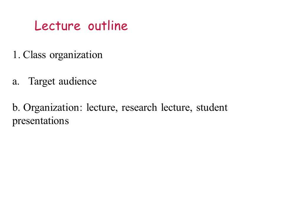 Lecture outline 1.Class organization a.Target audience b.