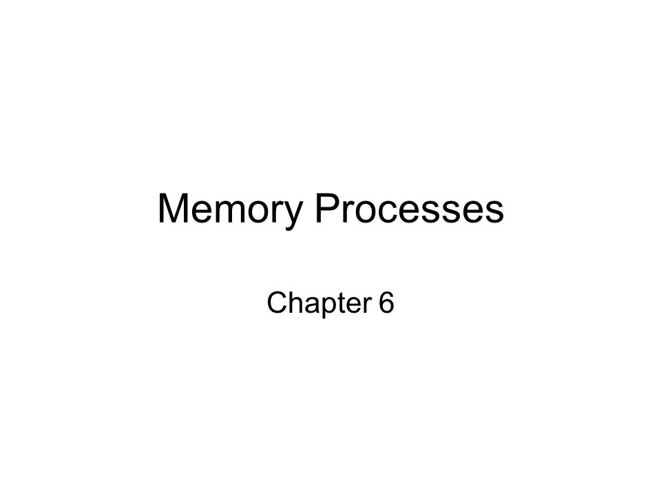 Memory Processes Chapter 6