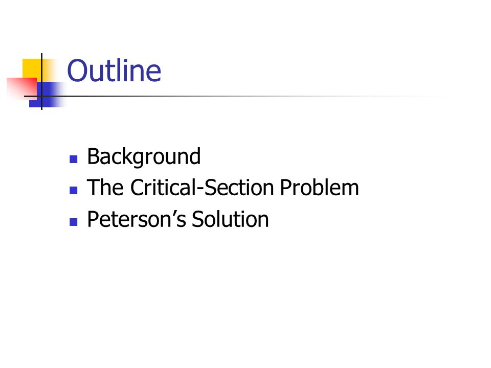 Outline Background The Critical-Section Problem Peterson's Solution