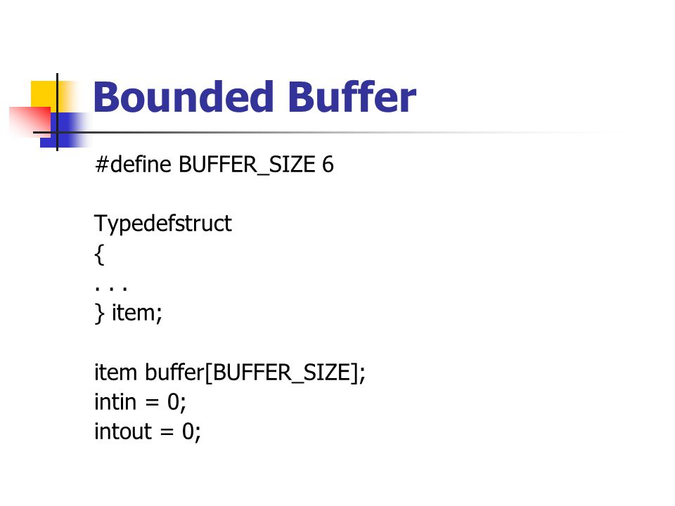 Bounded Buffer #define BUFFER_SIZE 6 Typedefstruct {...