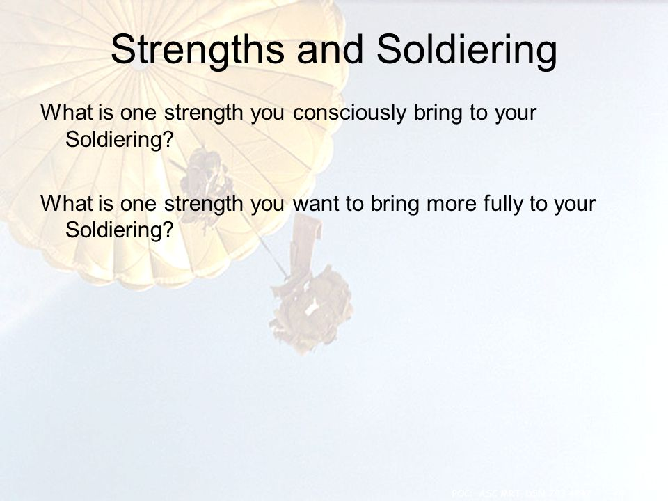 Strengths and Soldiering What is one strength you consciously bring to your Soldiering? What is one strength you want to bring more fully to your Sold