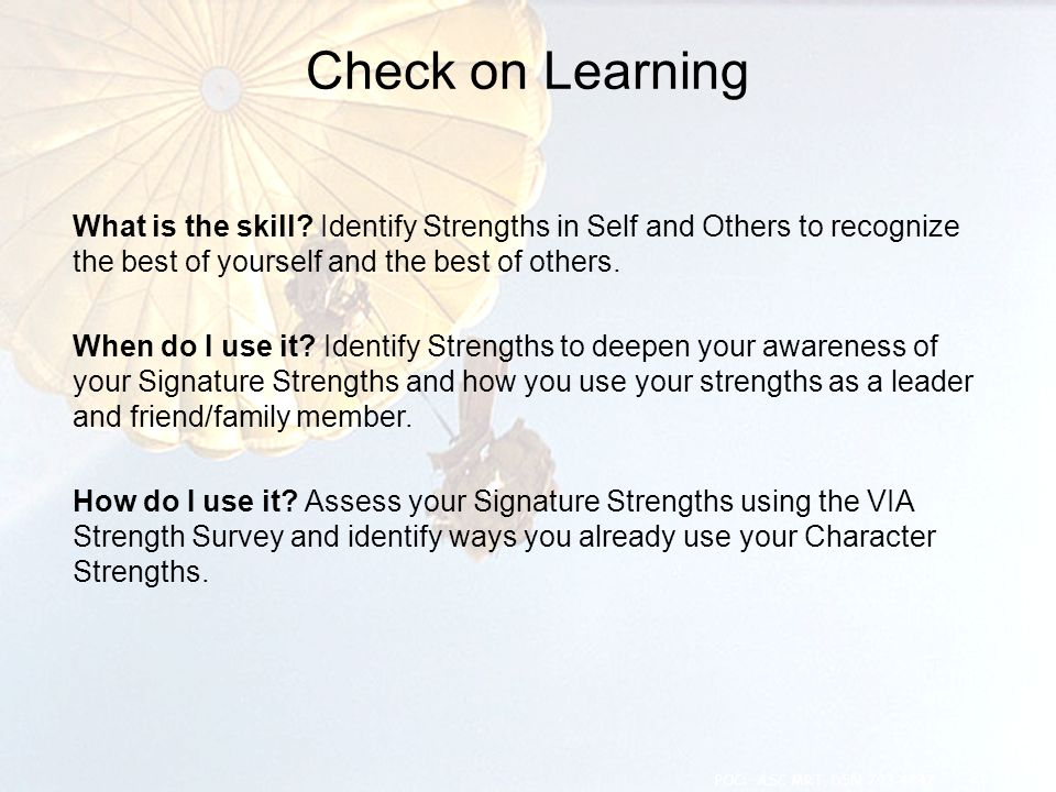 Check on Learning What is the skill? Identify Strengths in Self and Others to recognize the best of yourself and the best of others. When do I use it?