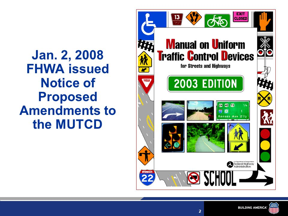 2 Jan. 2, 2008 FHWA issued Notice of Proposed Amendments to the MUTCD