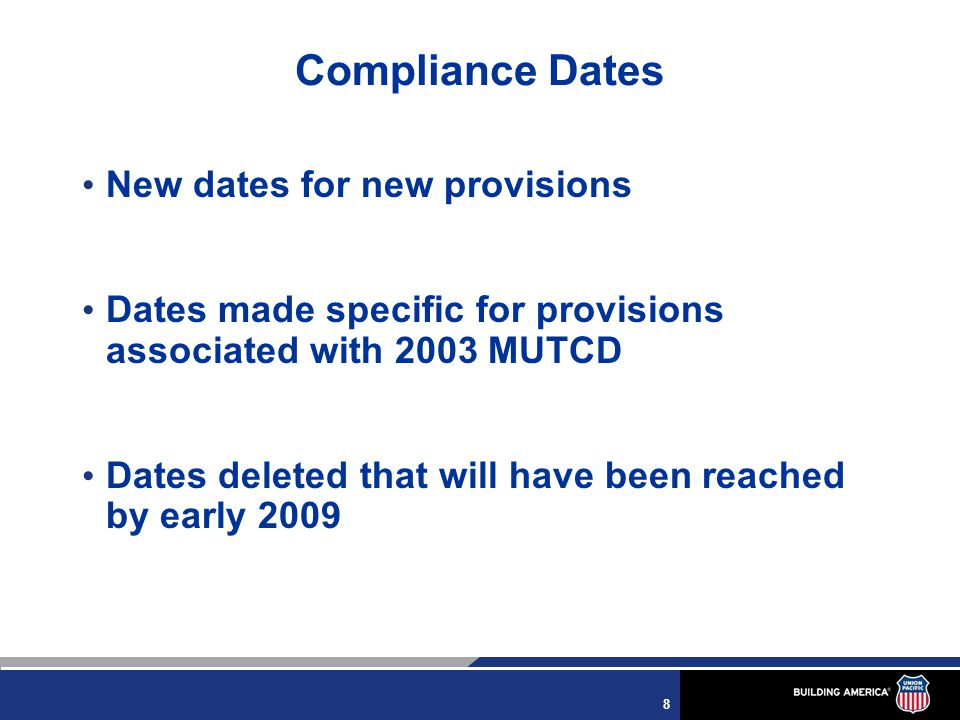 8 Compliance Dates New dates for new provisions Dates made specific for provisions associated with 2003 MUTCD Dates deleted that will have been reached by early 2009