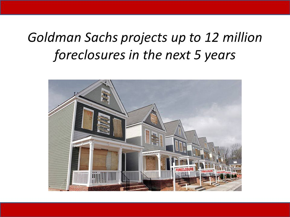 Goldman Sachs projects up to 12 million foreclosures in the next 5 years