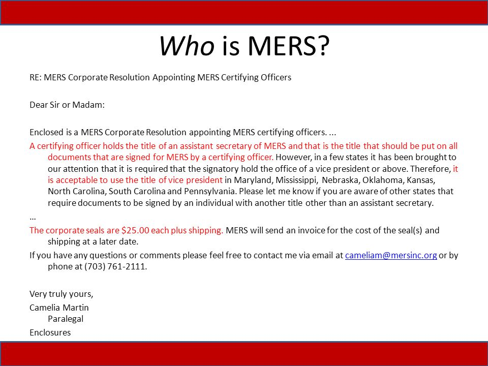Who is MERS? RE: MERS Corporate Resolution Appointing MERS Certifying Officers Dear Sir or Madam: Enclosed is a MERS Corporate Resolution appointing M