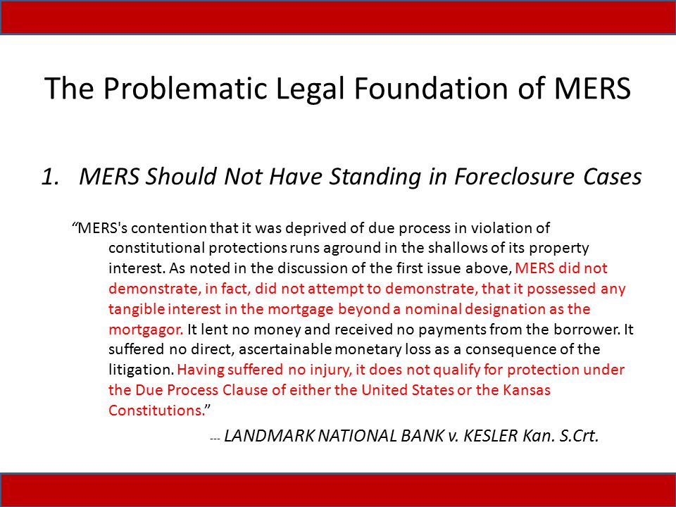 """The Problematic Legal Foundation of MERS 1.MERS Should Not Have Standing in Foreclosure Cases """"MERS's contention that it was deprived of due process i"""
