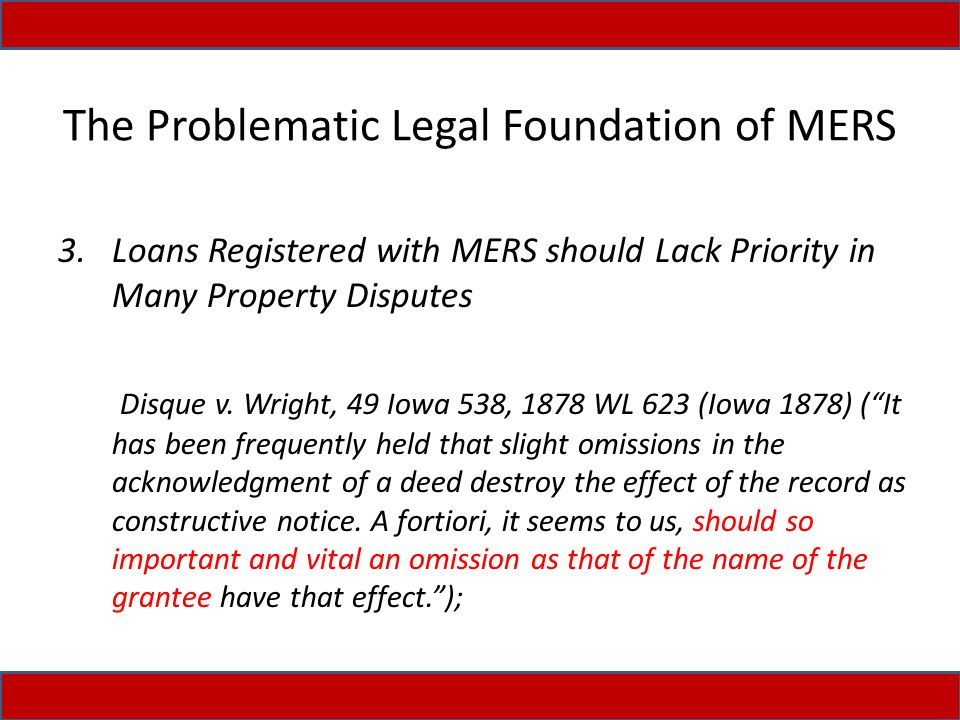 The Problematic Legal Foundation of MERS 3.Loans Registered with MERS should Lack Priority in Many Property Disputes Disque v.