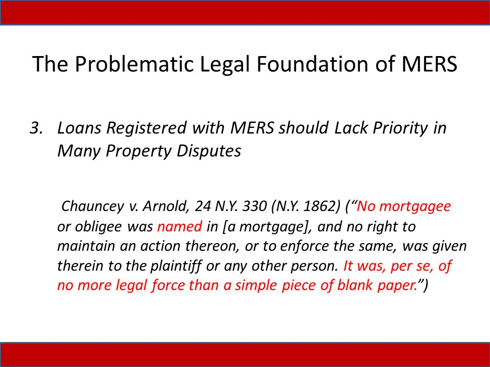 The Problematic Legal Foundation of MERS 3.Loans Registered with MERS should Lack Priority in Many Property Disputes Chauncey v. Arnold, 24 N.Y. 330 (