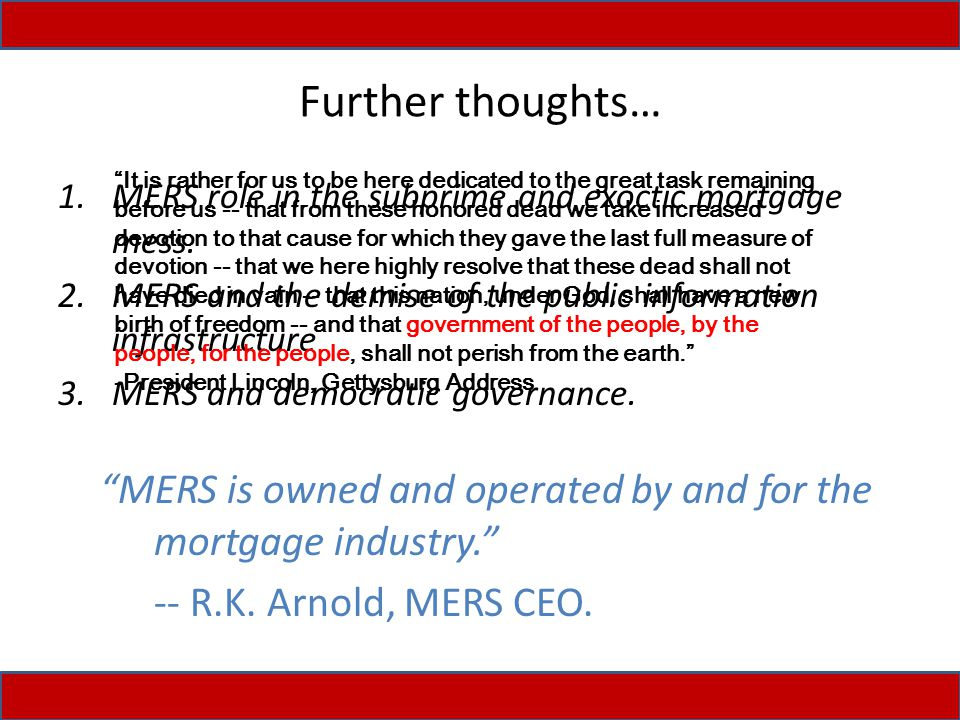 Further thoughts… 1.MERS role in the subprime and exoctic mortgage mess.