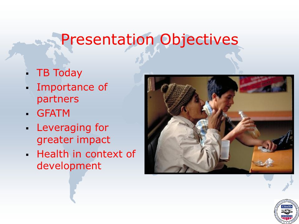  TB Today  Importance of partners  GFATM  Leveraging for greater impact  Health in context of development Presentation Objectives