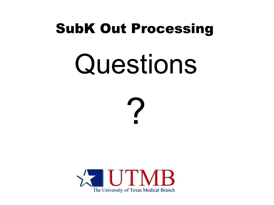 SubK Out Processing Questions ?