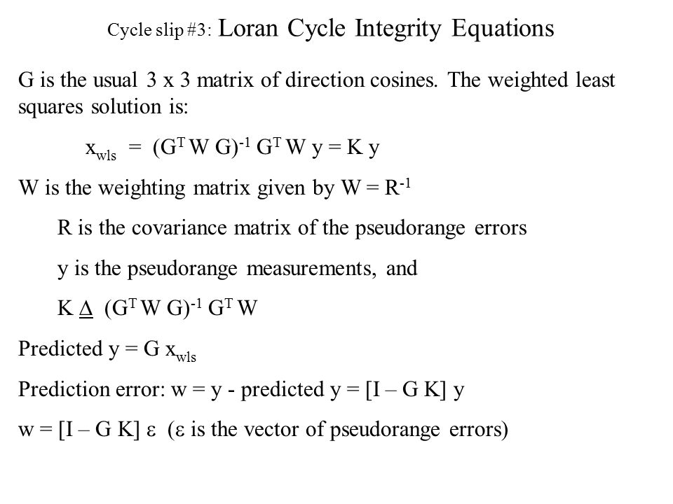 Cycle slip #3: Loran Cycle Integrity Equations G is the usual 3 x 3 matrix of direction cosines.