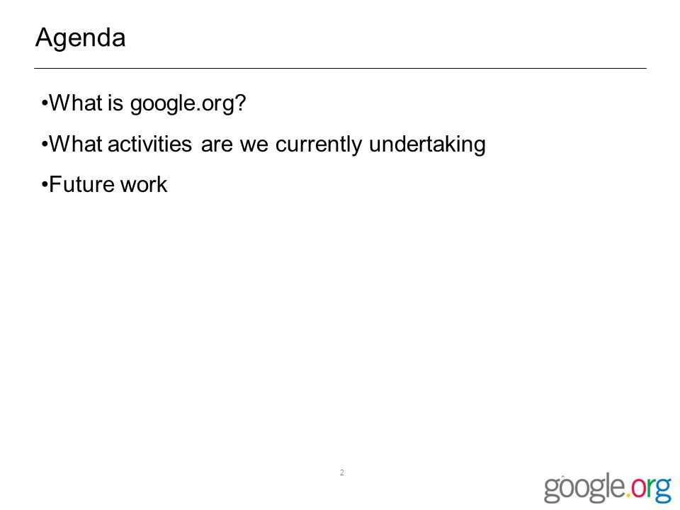 2 Agenda What is google.org What activities are we currently undertaking Future work
