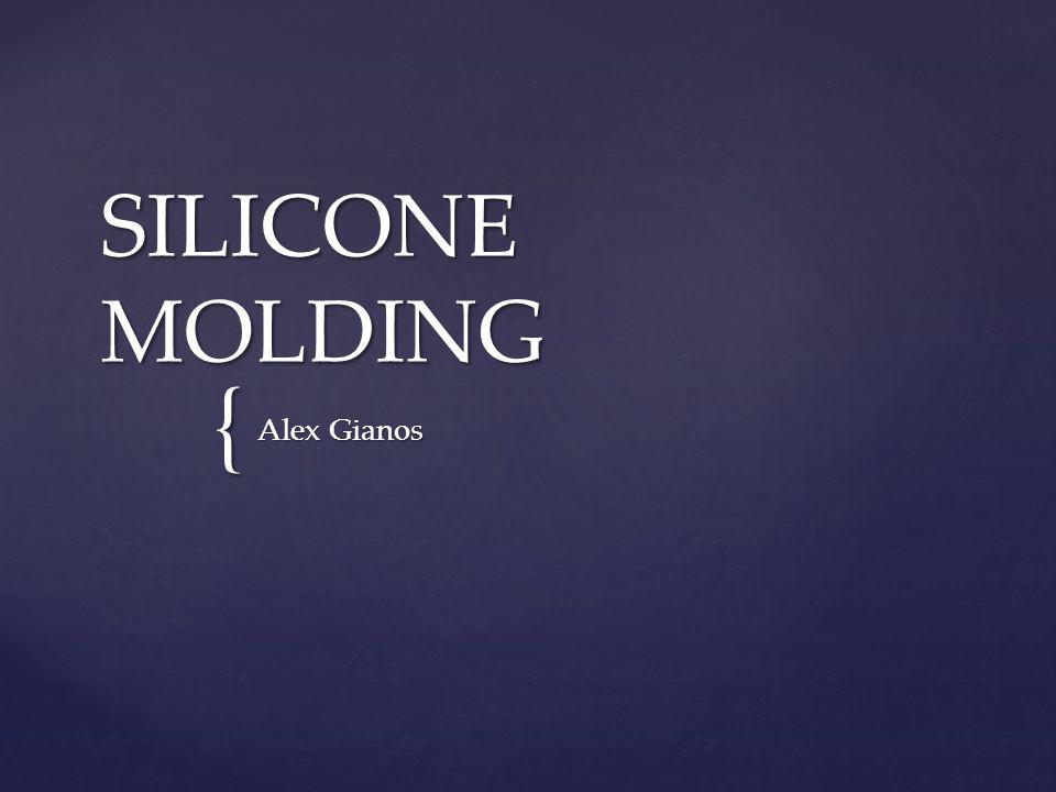 { SILICONE MOLDING Alex Gianos