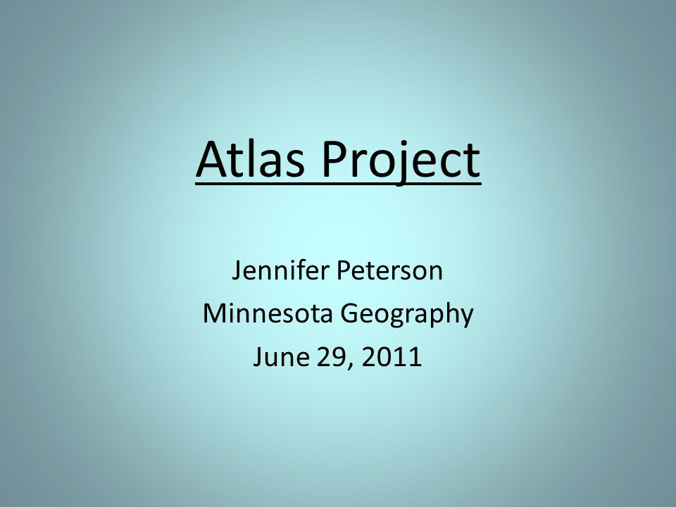 Atlas Project Jennifer Peterson Minnesota Geography June 29, 2011