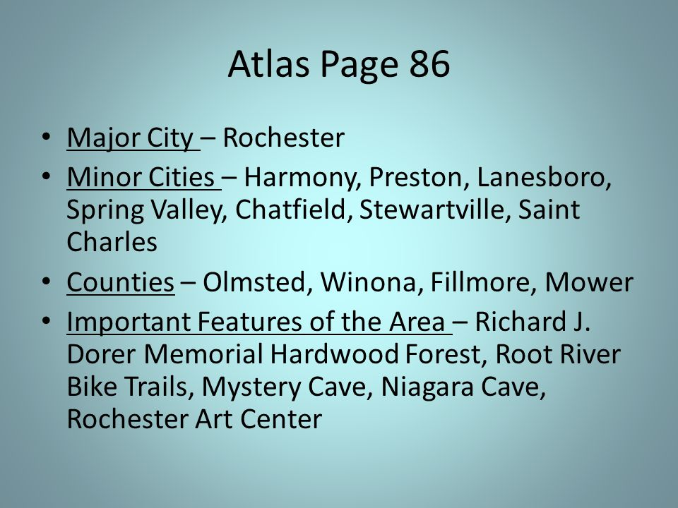 Atlas Page 86 Major City – Rochester Minor Cities – Harmony, Preston, Lanesboro, Spring Valley, Chatfield, Stewartville, Saint Charles Counties – Olmsted, Winona, Fillmore, Mower Important Features of the Area – Richard J.