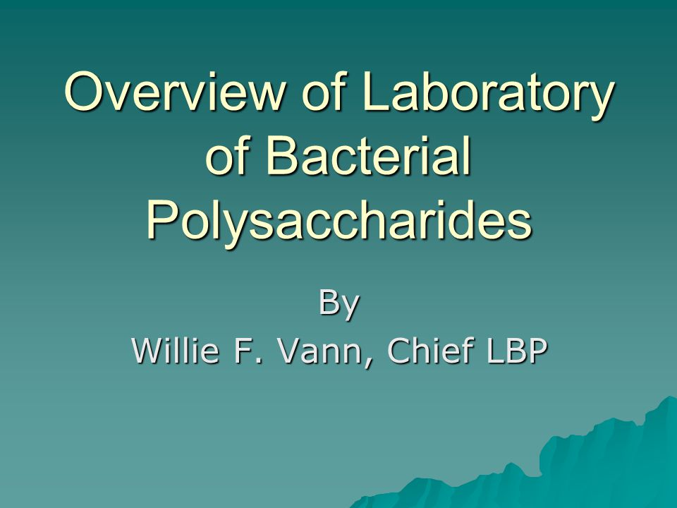 Overview of Laboratory of Bacterial Polysaccharides By Willie F. Vann, Chief LBP