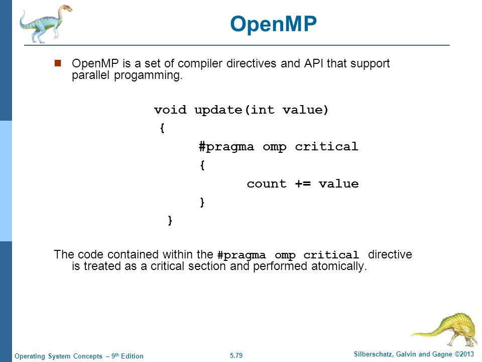 5.79 Silberschatz, Galvin and Gagne ©2013 Operating System Concepts – 9 th Edition OpenMP is a set of compiler directives and API that support parallel progamming.