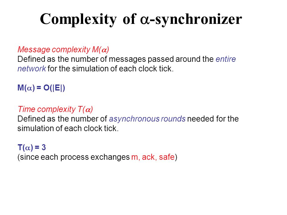 Complexity of  -synchronizer Message complexity M(  ) Defined as the number of messages passed around the entire network for the simulation of each clock tick.