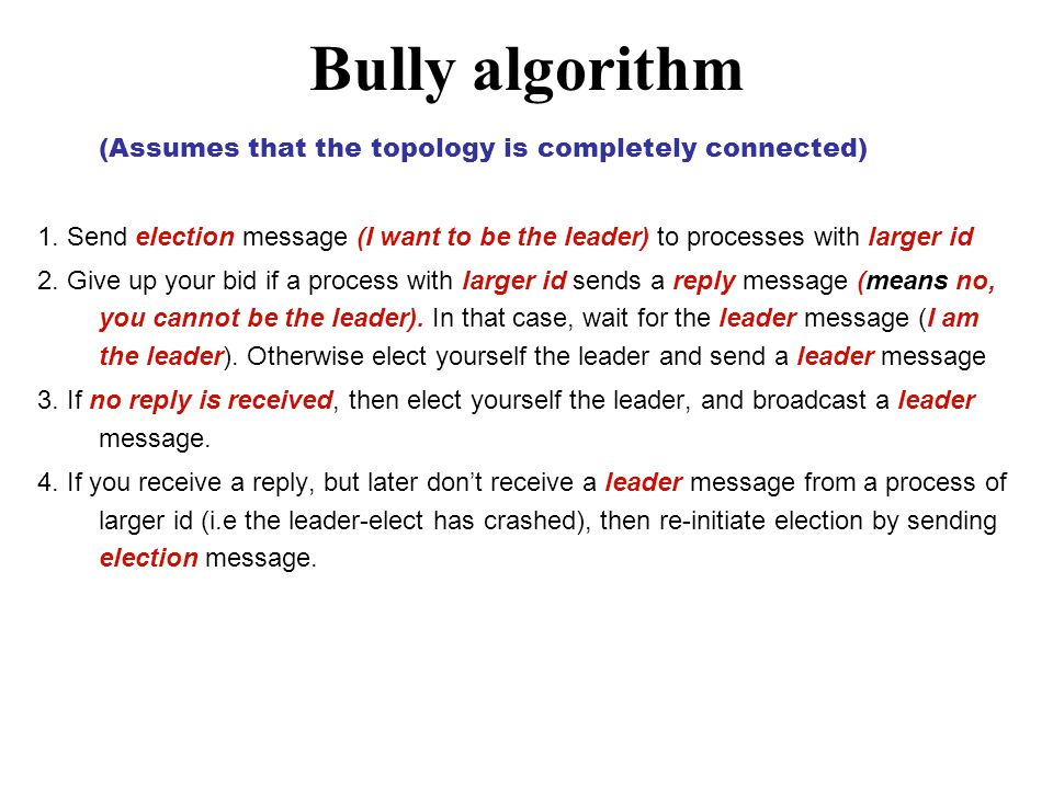 Bully algorithm (Assumes that the topology is completely connected) 1.