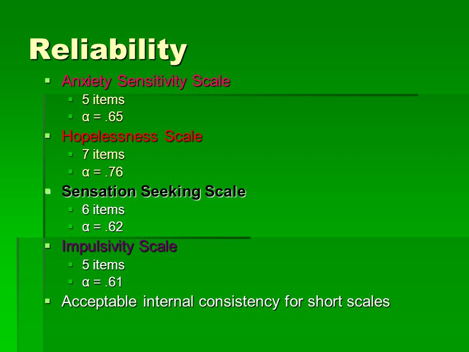 Reliability  Anxiety Sensitivity Scale  5 items  α =.65  Hopelessness Scale  7 items  α =.76  Sensation Seeking Scale  6 items  α =.62  Impu