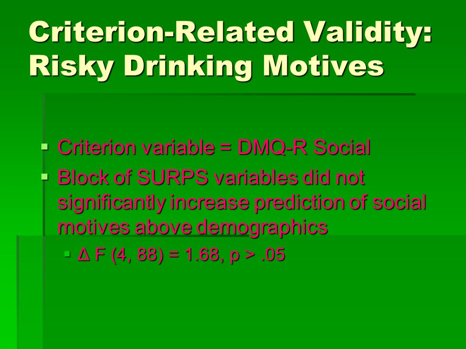Criterion-Related Validity: Risky Drinking Motives  Criterion variable = DMQ-R Social  Block of SURPS variables did not significantly increase predi