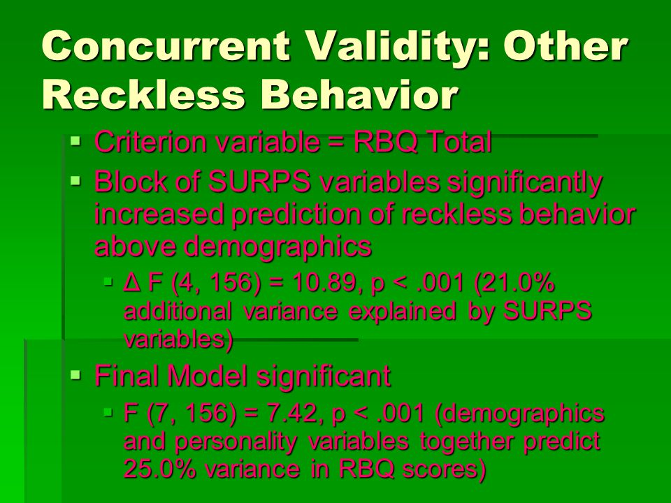 Concurrent Validity: Other Reckless Behavior  Criterion variable = RBQ Total  Block of SURPS variables significantly increased prediction of reckles