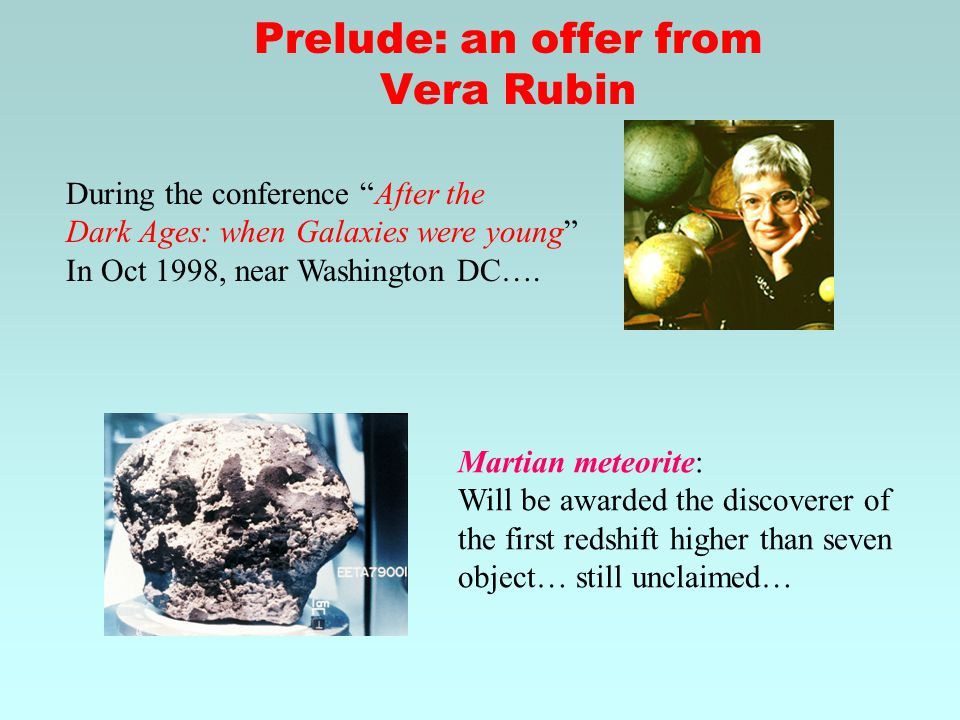 Prelude: an offer from Vera Rubin During the conference After the Dark Ages: when Galaxies were young In Oct 1998, near Washington DC….