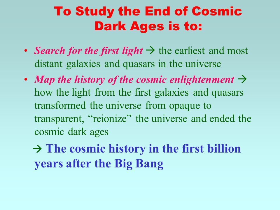 To Study the End of Cosmic Dark Ages is to: Search for the first light  the earliest and most distant galaxies and quasars in the universe Map the hi