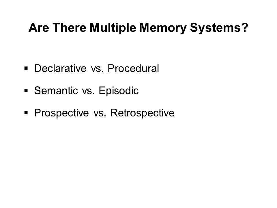 Are There Multiple Memory Systems.  Declarative vs.